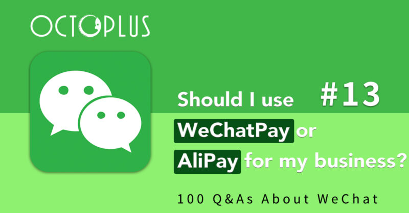 WeChat Q&A #13 - Should I use WeChat Pay or AliPay for my business? - OctoPlus Media Global