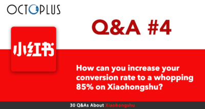 [Xiaohongshu Q&A#4] How can you increase your conversion rate to a whopping 85% on #Xiaohongshu? - OctoPlus Media