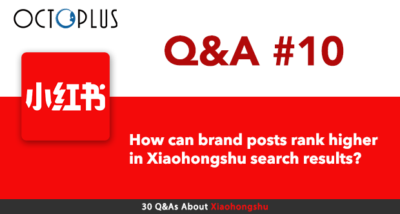 Xiaohongshu Q&A#10 - How can brand posts rank higher in Xiaohongshu search results? - OctoPlus Media Global