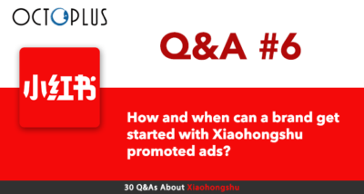Xiaohongshu Q&A#6 - How and when can a brand get started with Xiaohongshu promoted ads? - OctoPlus Media