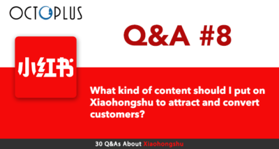 Xiaohongshu #8 - What kind of content should I put on Xiaohongshu to attract and convert customers? - OctoPlus Media