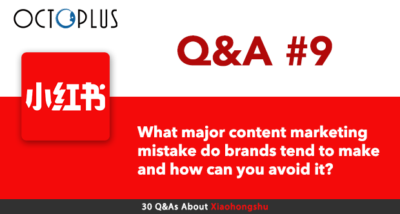 Xiaohongshu Q&A#9 - What major content marketing mistake do brands tend to make and how can you avoid it? - OctoPlus Media Global