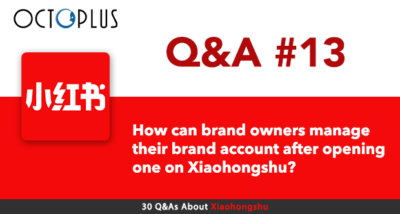 Xiaohongshu Q&A#13: How can brand owners manage their brand account after opening one on Xiaohongshu? - shared by OctoPlus Media